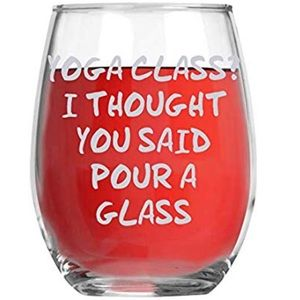 Other - Yoga Class? I Thought You Said Pour A Glass